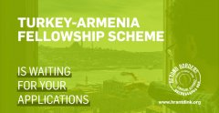 Turkey-Armenia Fellowship Scheme is waiting for your applications!